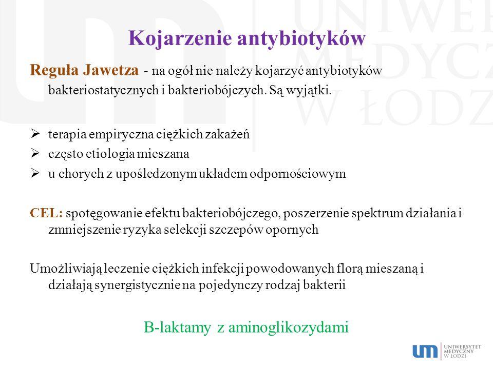 Kojarzenie antybiotyków Reguła Jawetza - na ogół nie należy kojarzyć antybiotyków bakteriostatycznych i bakteriobójczych. Są wyjątki.  terapia empiry