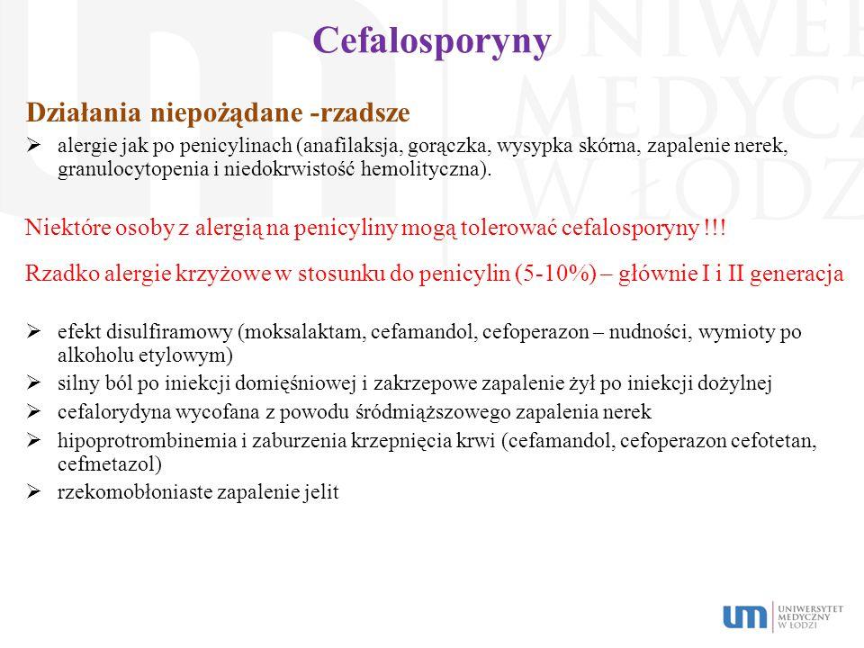 Cefalosporyny Działania niepożądane -rzadsze  alergie jak po penicylinach (anafilaksja, gorączka, wysypka skórna, zapalenie nerek, granulocytopenia i