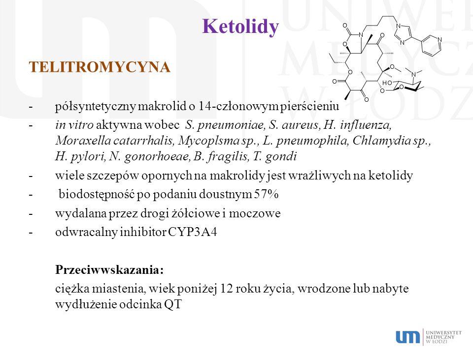 Ketolidy TELITROMYCYNA -półsyntetyczny makrolid o 14-członowym pierścieniu -in vitro aktywna wobec S. pneumoniae, S. aureus, H. influenza, Moraxella c