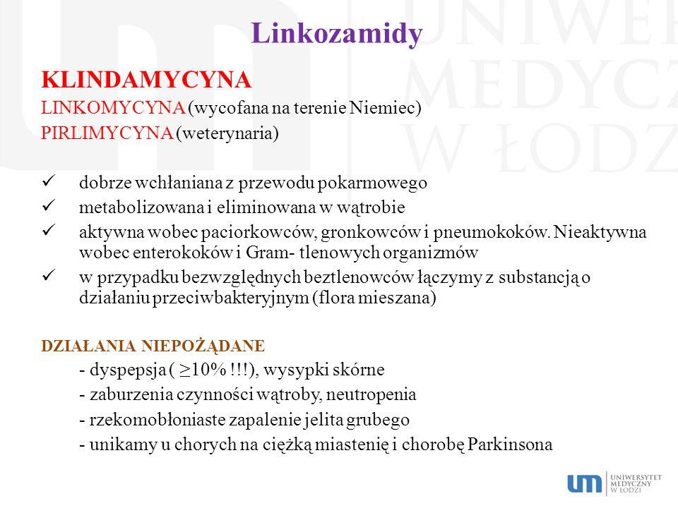 Linkozamidy KLINDAMYCYNA LINKOMYCYNA (wycofana na terenie Niemiec) PIRLIMYCYNA (weterynaria) dobrze wchłaniana z przewodu pokarmowego metabolizowana i