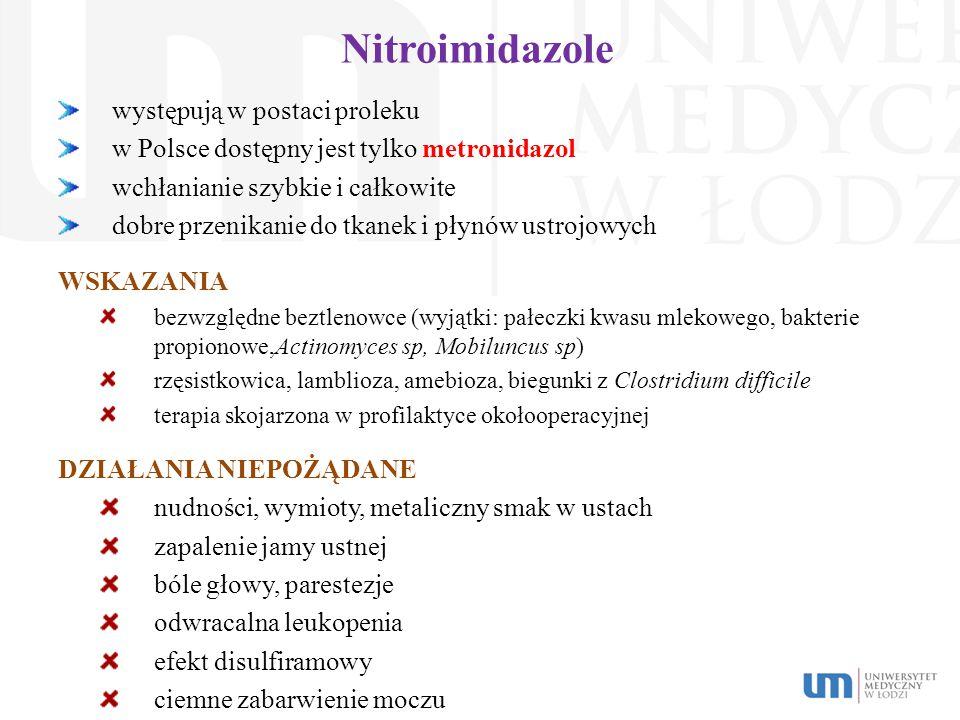 Nitroimidazole występują w postaci proleku w Polsce dostępny jest tylko metronidazol wchłanianie szybkie i całkowite dobre przenikanie do tkanek i pły