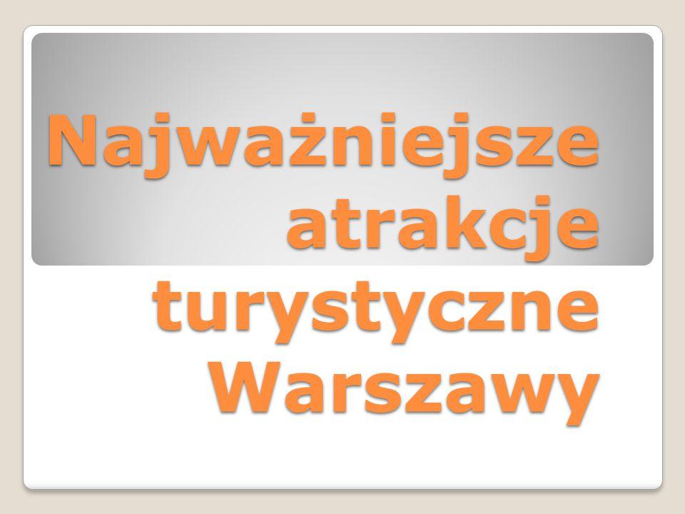 Najważniejsze atrakcje turystyczne Warszawy