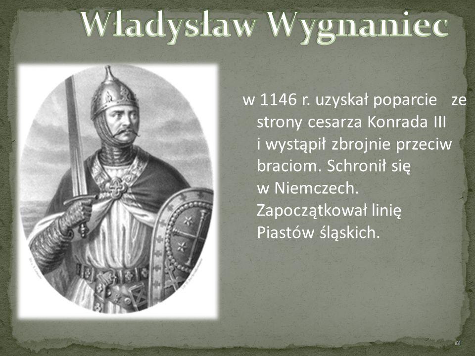 w 1146 r. uzyskał poparcie ze strony cesarza Konrada III i wystąpił zbrojnie przeciw braciom. Schronił się w Niemczech. Zapoczątkował linię Piastów śl