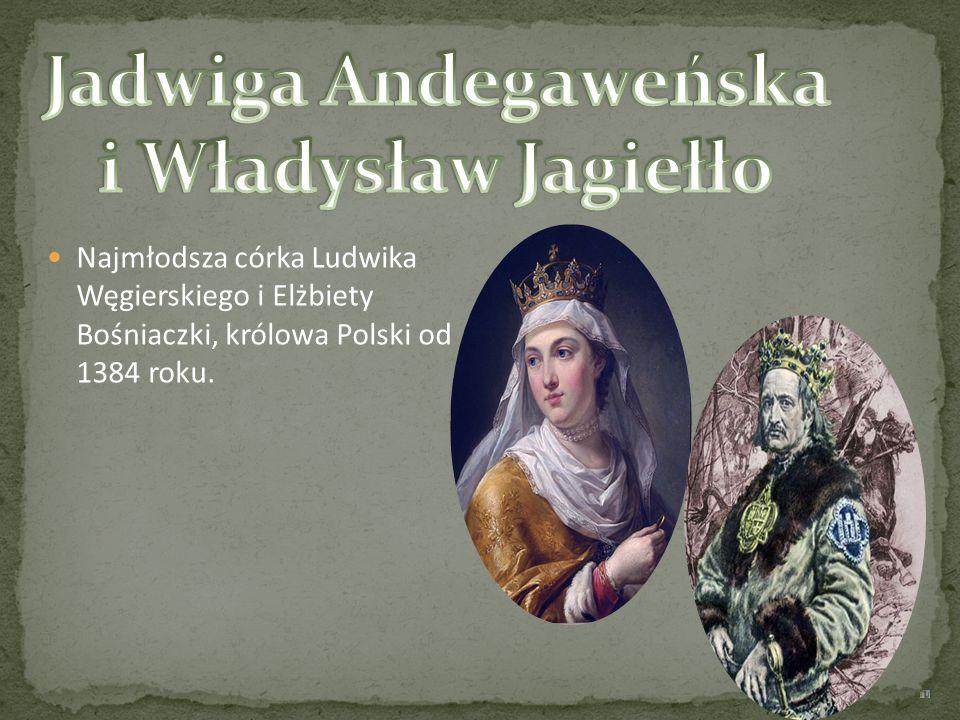 Najmłodsza córka Ludwika Węgierskiego i Elżbiety Bośniaczki, królowa Polski od 1384 roku.