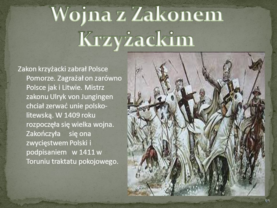 Zakon krzyżacki zabrał Polsce Pomorze. Zagrażał on zarówno Polsce jak i Litwie. Mistrz zakonu Ulryk von Jungingen chciał zerwać unie polsko- litewską.