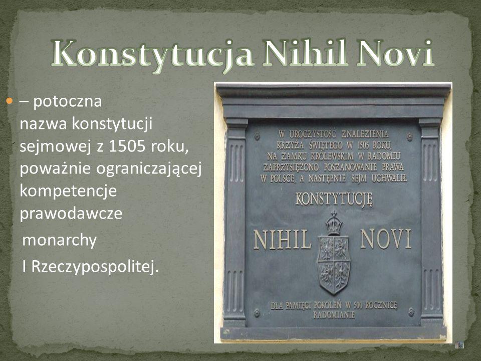 – potoczna nazwa konstytucji sejmowej z 1505 roku, poważnie ograniczającej kompetencje prawodawcze monarchy I Rzeczypospolitej.
