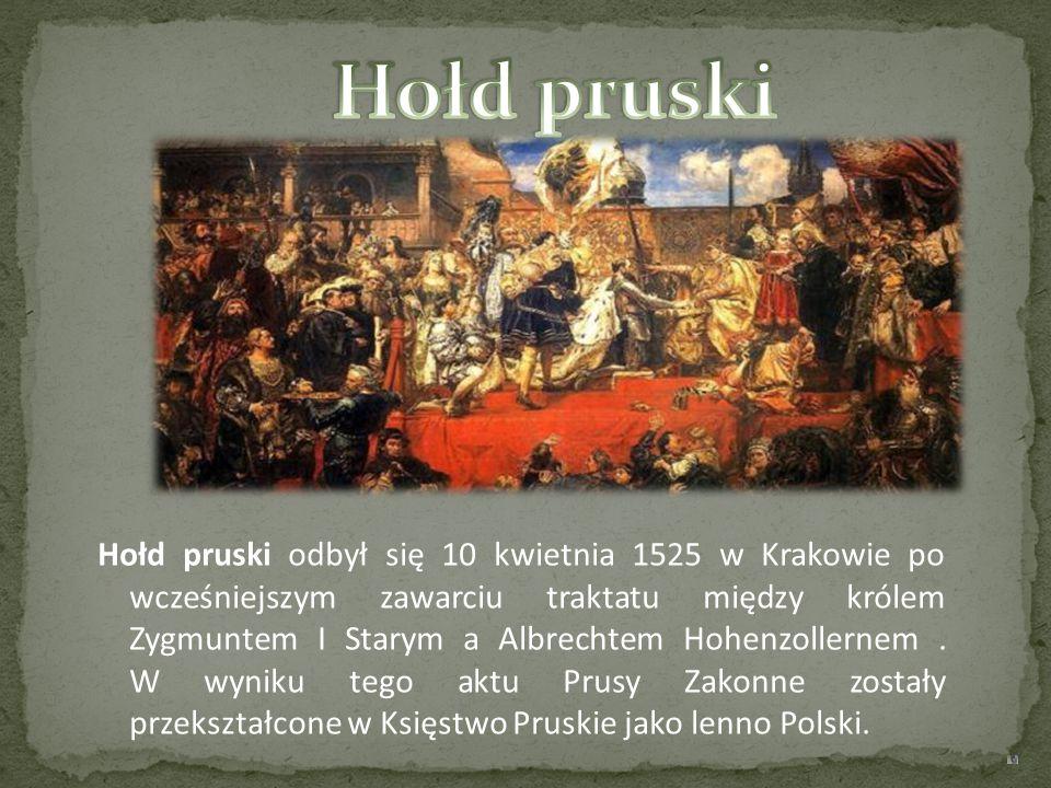 Hołd pruski odbył się 10 kwietnia 1525 w Krakowie po wcześniejszym zawarciu traktatu między królem Zygmuntem I Starym a Albrechtem Hohenzollernem. W w