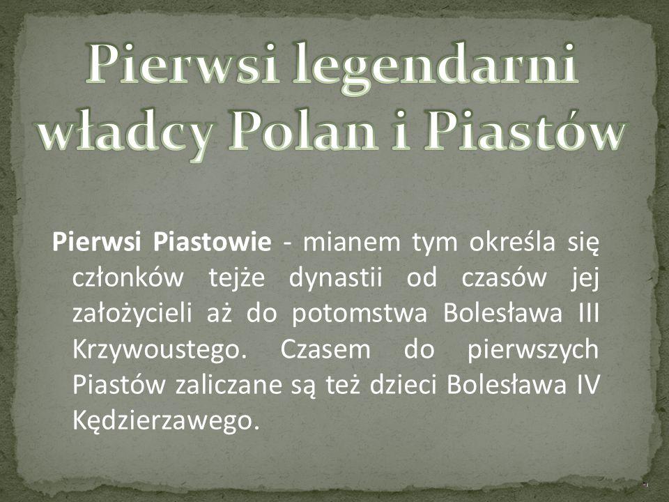 Pierwsi Piastowie - mianem tym określa się członków tejże dynastii od czasów jej założycieli aż do potomstwa Bolesława III Krzywoustego. Czasem do pie