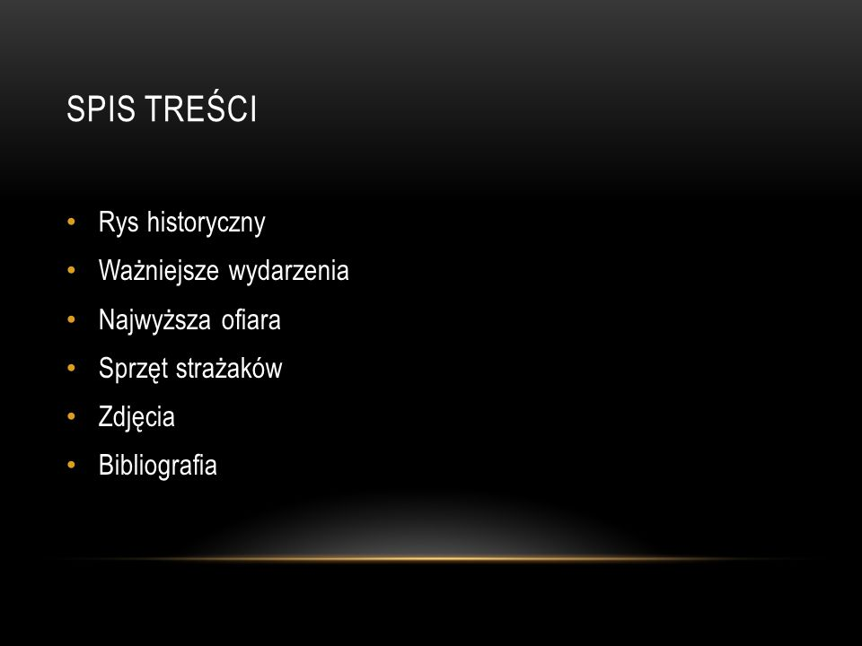 SPIS TREŚCI Rys historyczny Ważniejsze wydarzenia Najwyższa ofiara Sprzęt strażaków Zdjęcia Bibliografia