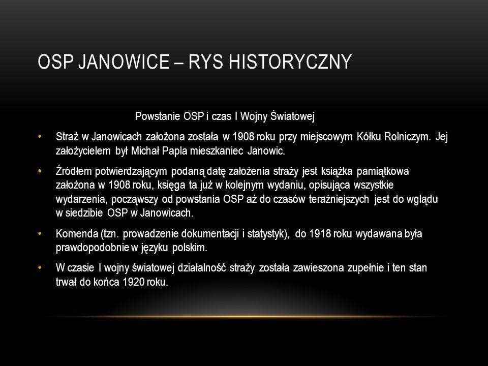 OSP JANOWICE – RYS HISTORYCZNY Powstanie OSP i czas I Wojny Światowej Straż w Janowicach założona została w 1908 roku przy miejscowym Kółku Rolniczym.