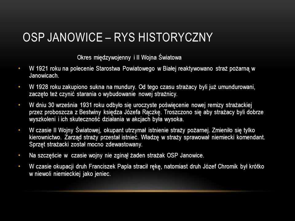 OSP JANOWICE – RYS HISTORYCZNY Okres międzywojenny i II Wojna Światowa W 1921 roku na polecenie Starostwa Powiatowego w Białej reaktywowano straż poża