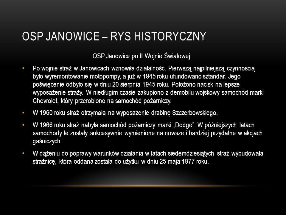 OSP JANOWICE – RYS HISTORYCZNY OSP Janowice po II Wojnie Światowej Po wojnie straż w Janowicach wznowiła działalność. Pierwszą najpilniejszą czynności
