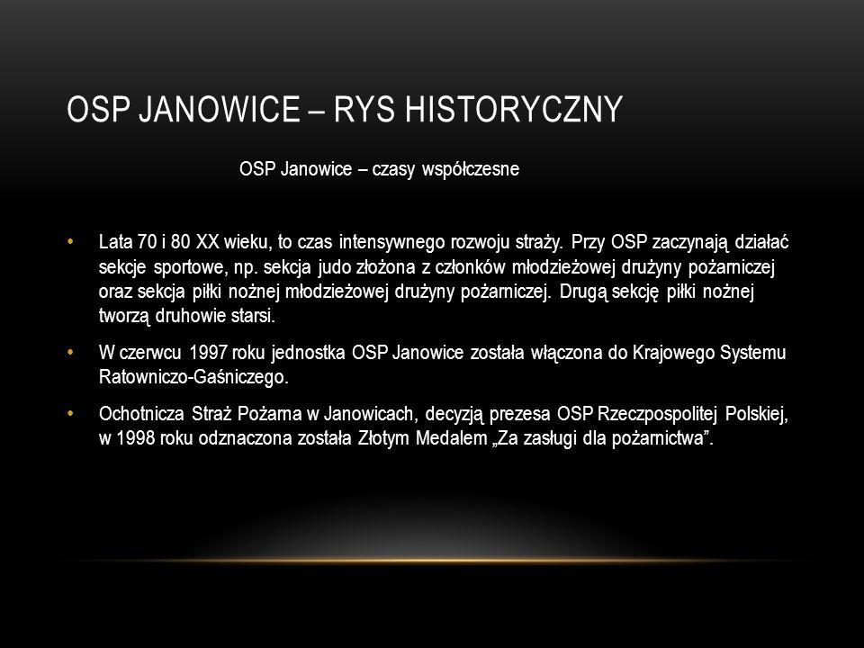 OSP JANOWICE – RYS HISTORYCZNY OSP Janowice – czasy współczesne Lata 70 i 80 XX wieku, to czas intensywnego rozwoju straży. Przy OSP zaczynają działać