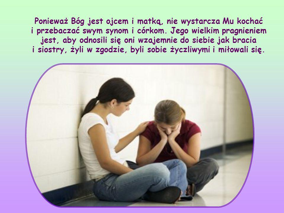 Ponieważ Bóg jest ojcem i matką, nie wystarcza Mu kochać i przebaczać swym synom i córkom.