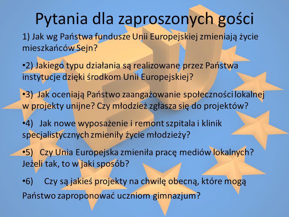 Pytania dla zaproszonych gości 1) Jak wg Państwa fundusze Unii Europejskiej zmieniają życie mieszkańców Sejn? 2) Jakiego typu działania są realizowane