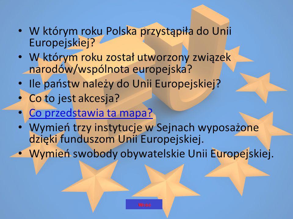 W którym roku Polska przystąpiła do Unii Europejskiej? W którym roku został utworzony związek narodów/wspólnota europejska? Ile państw należy do Unii