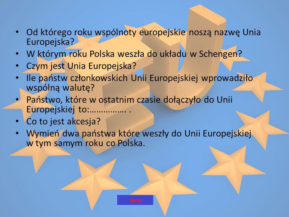 Od którego roku wspólnoty europejskie noszą nazwę Unia Europejska? W którym roku Polska weszła do układu w Schengen? Czym jest Unia Europejska? Ile pa