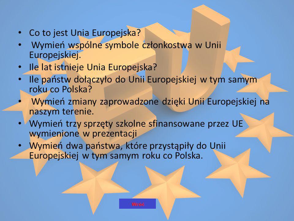 Co to jest Unia Europejska? Wymień wspólne symbole członkostwa w Unii Europejskiej. Ile lat istnieje Unia Europejska? Ile państw dołączyło do Unii Eur