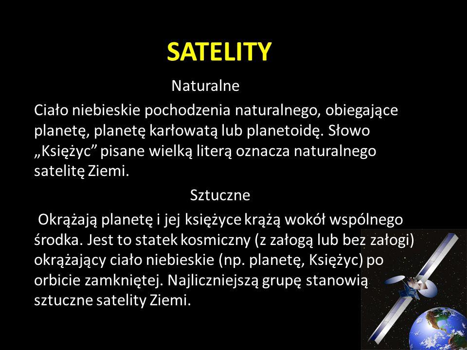 SATELITY Naturalne Ciało niebieskie pochodzenia naturalnego, obiegające planetę, planetę karłowatą lub planetoidę.