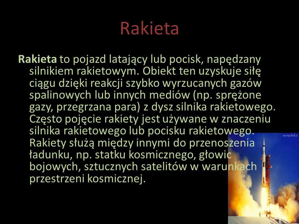 Rakieta Rakieta to pojazd latający lub pocisk, napędzany silnikiem rakietowym.
