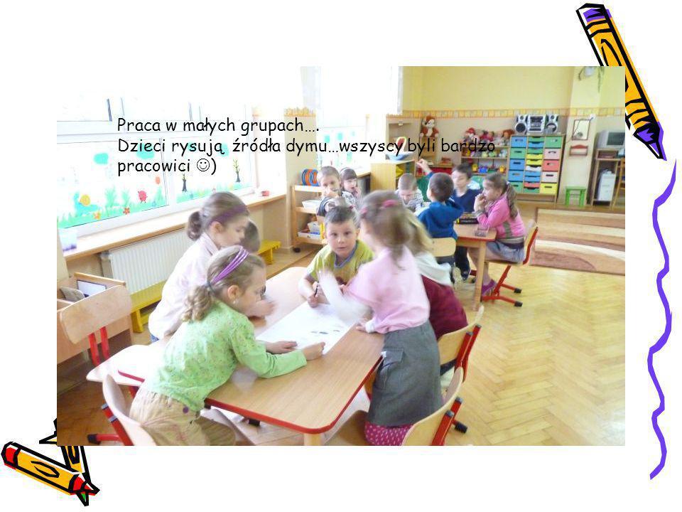 Praca w małych grupach…. Dzieci rysują źródła dymu…wszyscy byli bardzo pracowici )