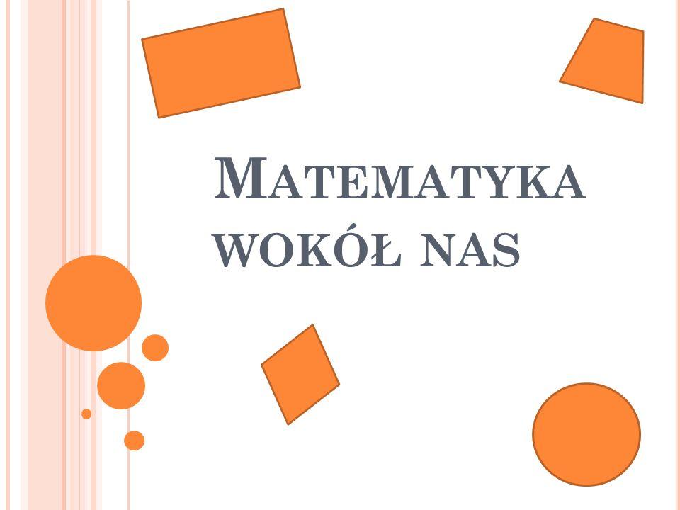 M ATEMATYKA W ŻYCIU CODZIENNYM … Trudno wyobrazić sobie życie bez matematyki.