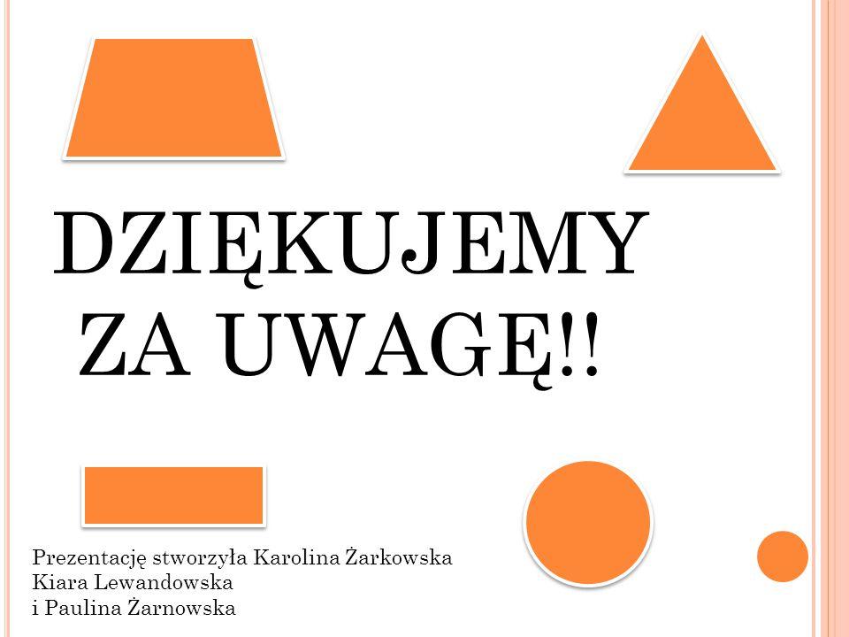 DZIĘKUJEMY ZA UWAGĘ!! Prezentację stworzyła Karolina Żarkowska Kiara Lewandowska i Paulina Żarnowska