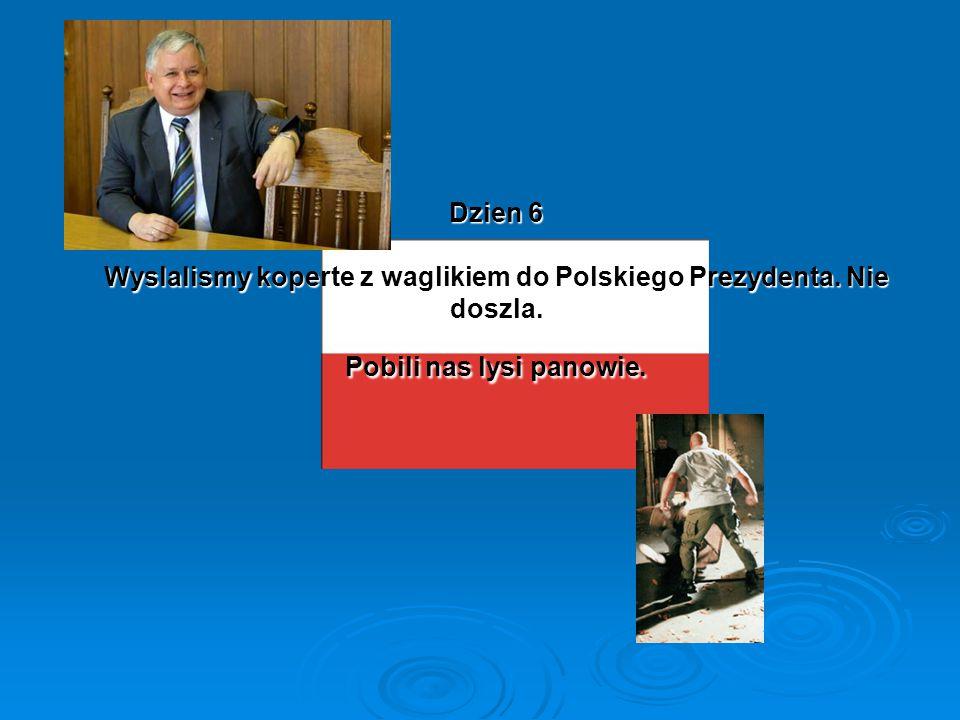 Dzien 6 Wyslalismy koperte z waglikiem do Polskiego Prezydenta.