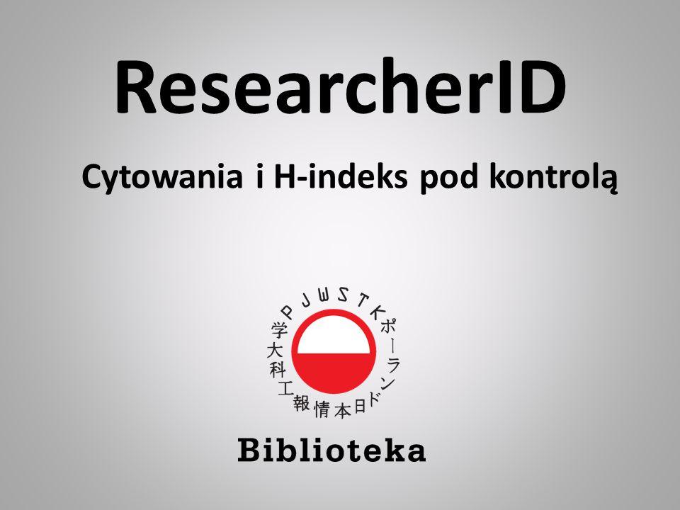 ResearcherID Cytowania i H-indeks pod kontrolą