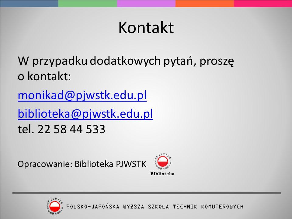Kontakt W przypadku dodatkowych pytań, proszę o kontakt: monikad@pjwstk.edu.pl biblioteka@pjwstk.edu.pl biblioteka@pjwstk.edu.pl tel.
