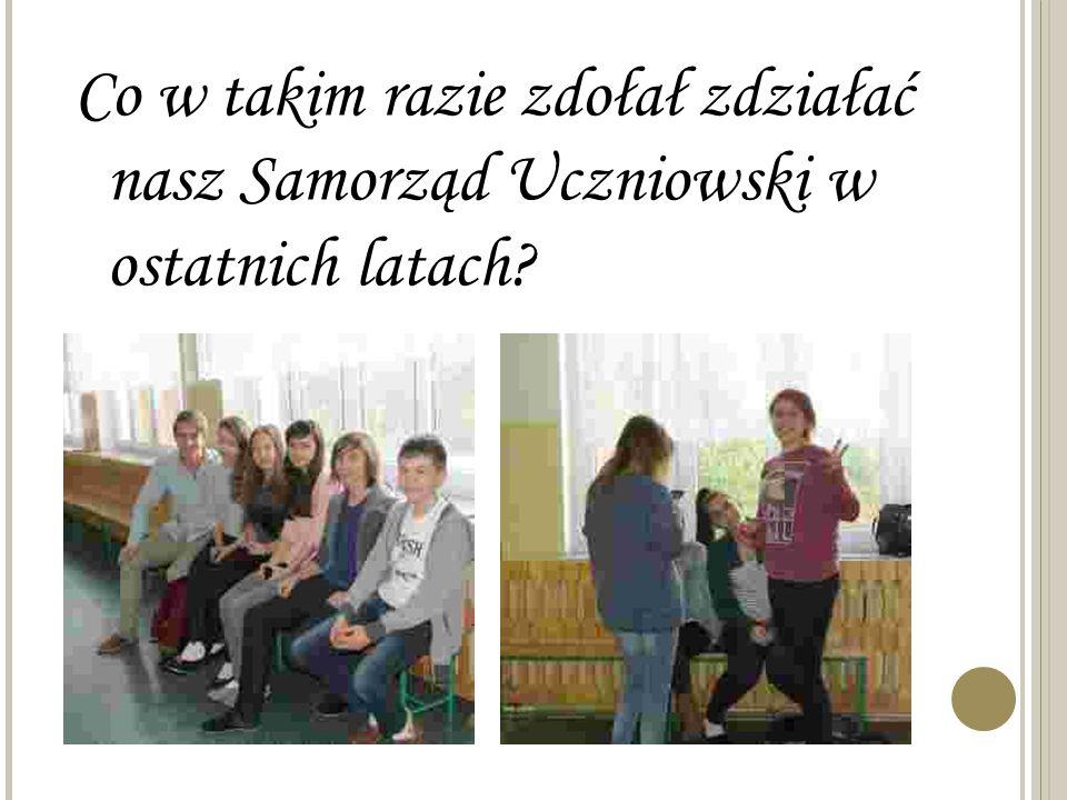 Co w takim razie zdołał zdziałać nasz Samorząd Uczniowski w ostatnich latach?