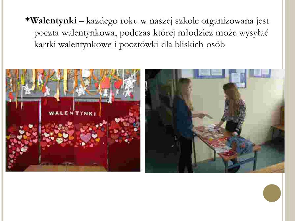 *Walentynki – każdego roku w naszej szkole organizowana jest poczta walentynkowa, podczas której młodzież może wysyłać kartki walentynkowe i pocztówki