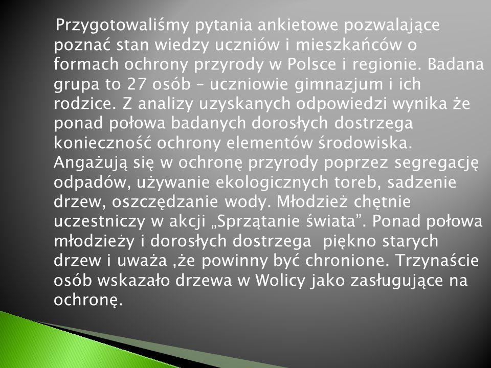 Przygotowaliśmy pytania ankietowe pozwalające poznać stan wiedzy uczniów i mieszkańców o formach ochrony przyrody w Polsce i regionie. Badana grupa to
