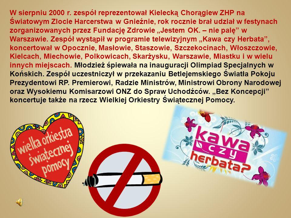 W sierpniu 2000 r. zespół reprezentował Kielecką Chorągiew ZHP na Światowym Zlocie Harcerstwa w Gnieźnie, rok rocznie brał udział w festynach zorganiz