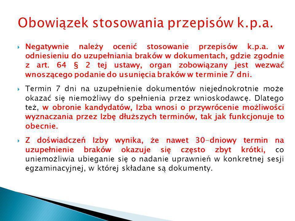  Negatywnie należy ocenić stosowanie przepisów k.p.a. w odniesieniu do uzupełniania braków w dokumentach, gdzie zgodnie z art. 64 § 2 tej ustawy, org