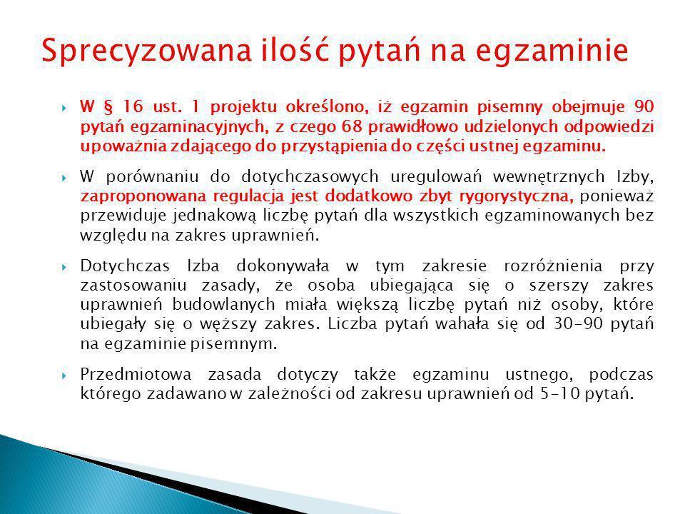  W § 16 ust. 1 projektu określono, iż egzamin pisemny obejmuje 90 pytań egzaminacyjnych, z czego 68 prawidłowo udzielonych odpowiedzi upoważnia zdają
