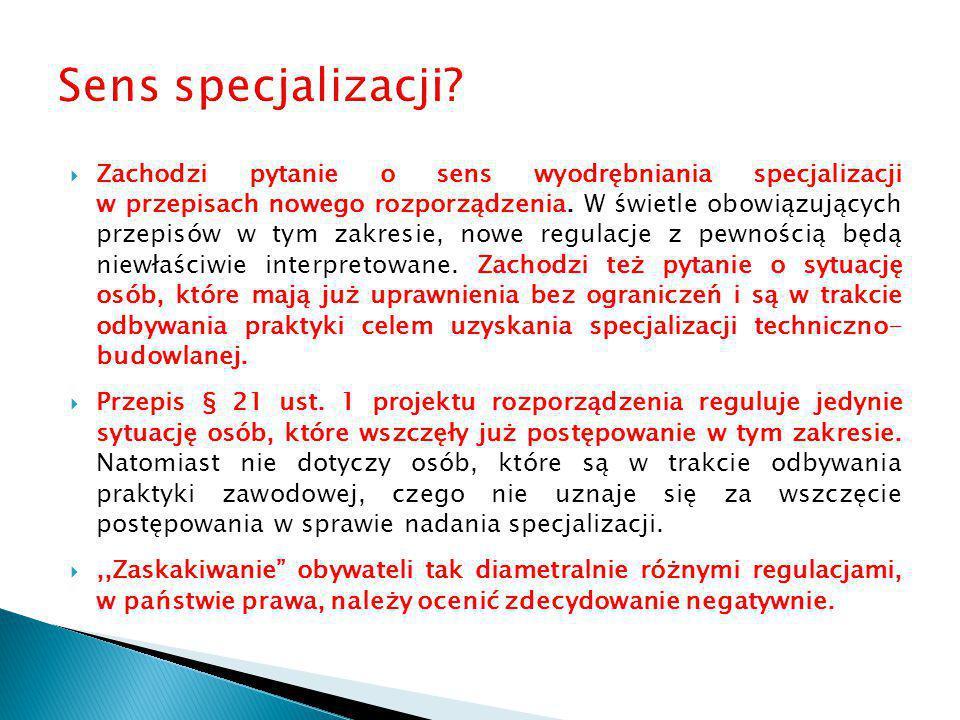  Zachodzi pytanie o sens wyodrębniania specjalizacji w przepisach nowego rozporządzenia. W świetle obowiązujących przepisów w tym zakresie, nowe regu