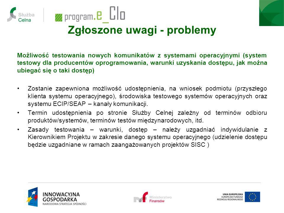 Zgłoszone uwagi - problemy Możliwość testowania nowych komunikatów z systemami operacyjnymi (system testowy dla producentów oprogramowania, warunki uz