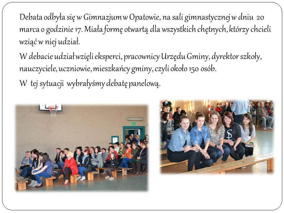 Debata odbyła się w Gimnazjum w Opatowie, na sali gimnastycznej w dniu 20 marca o godzinie 17. Miała formę otwartą dla wszystkich chętnych, którzy chc