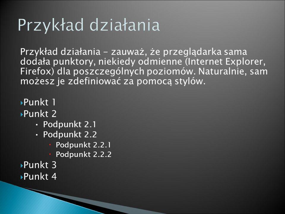 Przykład działania - zauważ, że przeglądarka sama dodała punktory, niekiedy odmienne (Internet Explorer, Firefox) dla poszczególnych poziomów.