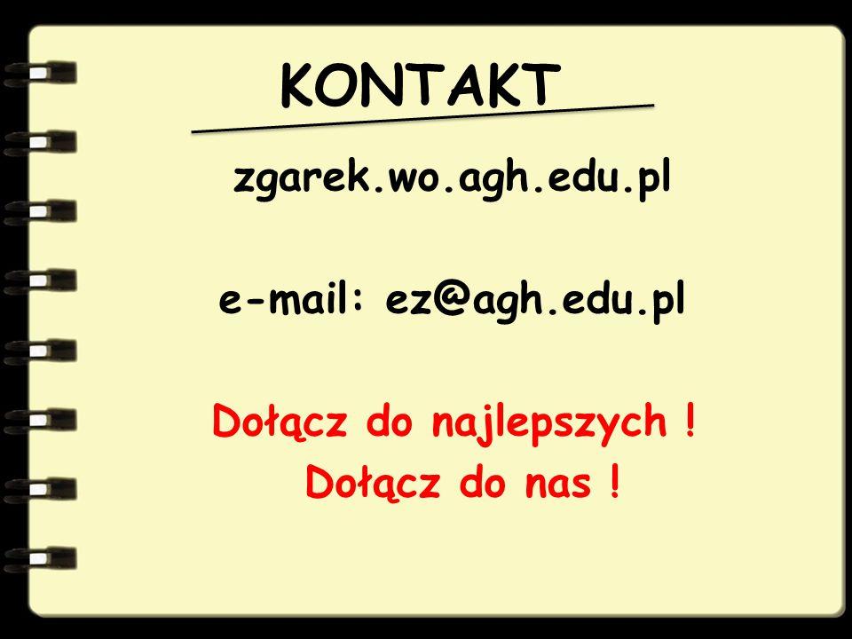 KONTAKT zgarek.wo.agh.edu.pl e-mail: ez@agh.edu.pl Dołącz do najlepszych ! Dołącz do nas !