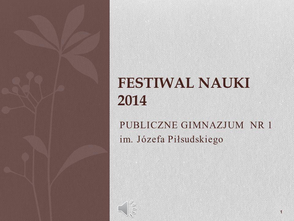 1 FESTIWAL NAUKI 2014 PUBLICZNE GIMNAZJUM NR 1 im. Józefa Piłsudskiego
