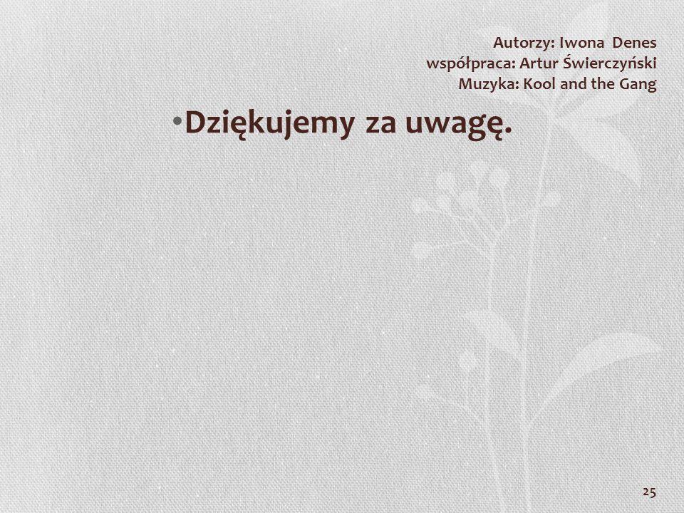 25 Autorzy: Iwona Denes współpraca: Artur Świerczyński Muzyka: Kool and the Gang Dziękujemy za uwagę.
