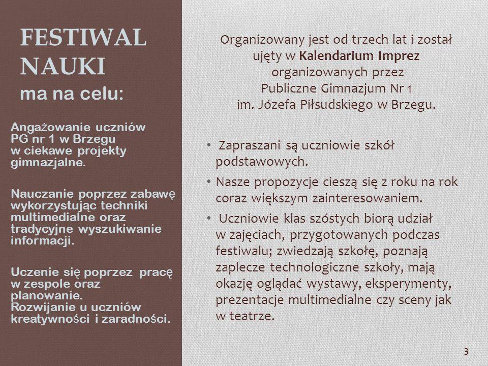3 FESTIWAL NAUKI ma na celu: Organizowany jest od trzech lat i został ujęty w Kalendarium Imprez organizowanych przez Publiczne Gimnazjum Nr 1 im.