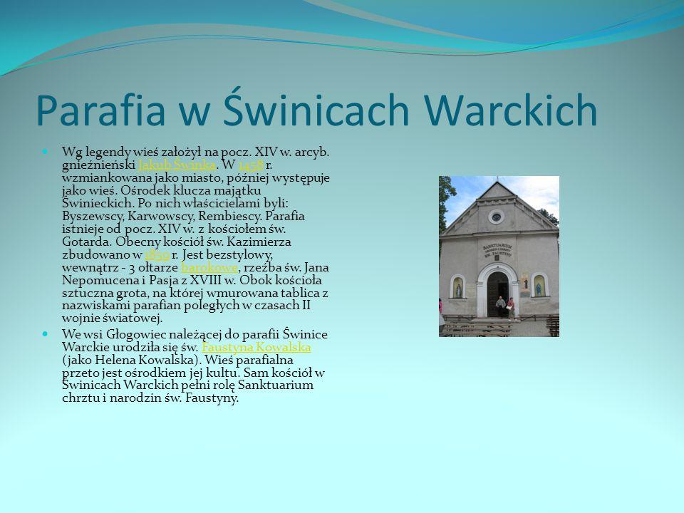 Parafia w Świnicach Warckich Wg legendy wieś założył na pocz. XIV w. arcyb. gnieźnieński Jakub Świnka. W 1458 r. wzmiankowana jako miasto, później wys