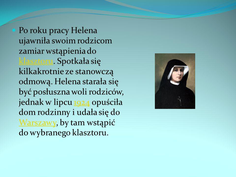 Po roku pracy Helena ujawniła swoim rodzicom zamiar wstąpienia do klasztoru. Spotkała się kilkakrotnie ze stanowczą odmową. Helena starała się być pos