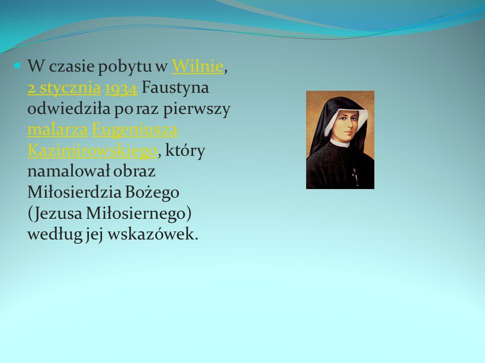 W czasie pobytu w Wilnie, 2 stycznia 1934 Faustyna odwiedziła po raz pierwszy malarza Eugeniusza Kazimirowskiego, który namalował obraz Miłosierdzia B