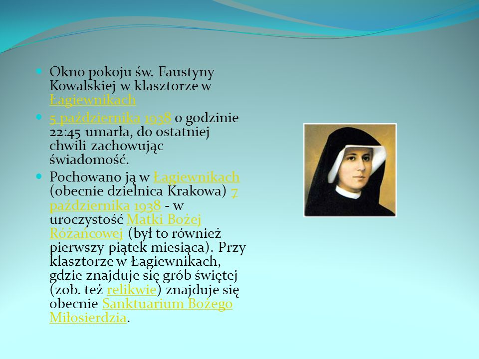 Okno pokoju św. Faustyny Kowalskiej w klasztorze w Łagiewnikach Łagiewnikach 5 października 1938 o godzinie 22:45 umarła, do ostatniej chwili zachowuj