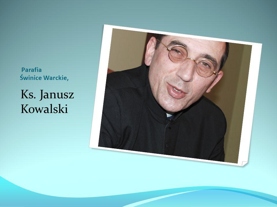 Parafia Świnice Warckie, Ks. Janusz Kowalski