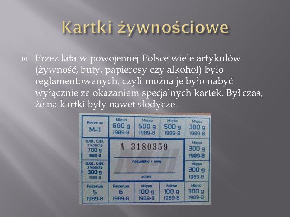  Przez lata w powojennej Polsce wiele artykułów (żywność, buty, papierosy czy alkohol) było reglamentowanych, czyli można je było nabyć wyłącznie za